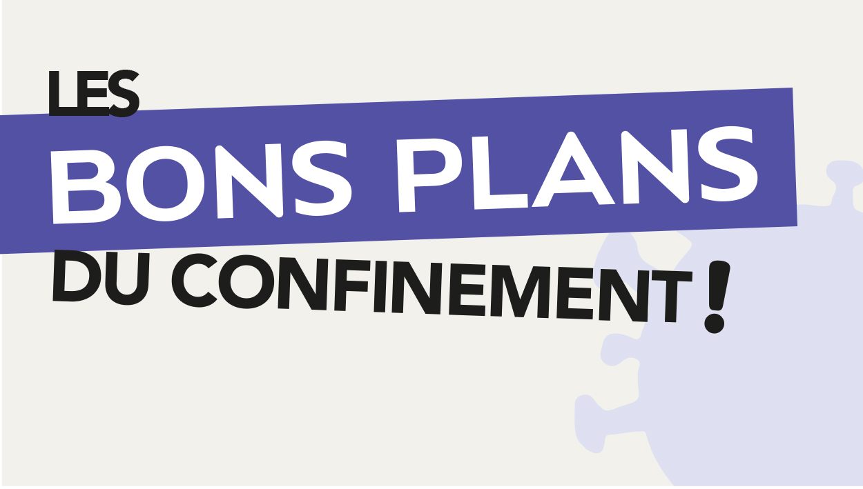 Les bons plans du confinement